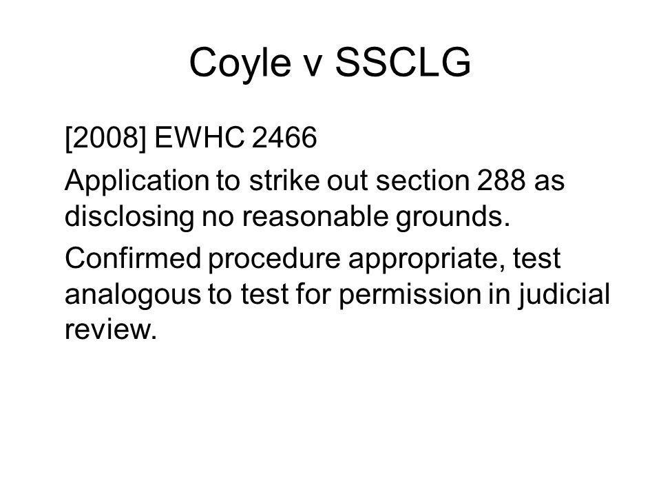 Coyle v SSCLG [2008] EWHC 2466. Application to strike out section 288 as disclosing no reasonable grounds.